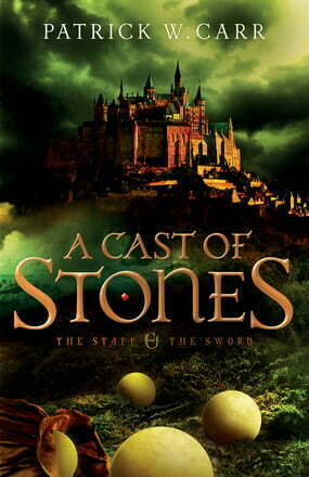 A Cast of Stones (The Staff and the Sword #1) by Patrick W. Carr